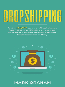 Dropshipping: Road to $10,000 per month of Passive Income Doesn't Have to be Difficult! Learn more about Social Media Advertising, Facebook Advertising, Shopify Ecommerce and Ebay