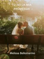 Tu sei la mia promessa!