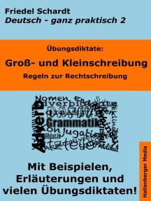 Übungsdiktate: Groß- und Kleinschreibung. Regeln zur Rechtschreibung mit Beispielen und Wortlisten: Deutsch - ganz praktisch Band 2