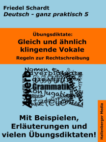 Übungsdiktate: Gleich und ähnlich klingende Vokale. Regeln zur Rechtschreibung mit Beispielen und Wortlisten: Deutsch - ganz praktisch Band 5
