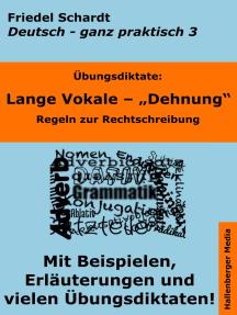 Übungsdiktate: Lange Vokale - Dehnung. Regeln zur Rechtschreibung mit Beispielen und Wortlisten: Deutsch - ganz praktisch Band 3