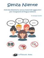 Senza Niente: Attività didattiche senza materiali aggiuntivi per insegnanti di lingua italiana