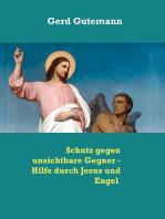 Schutz gegen unsichtbare Gegner - Hilfe durch Jesus und Engel