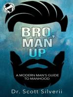 Bro, Man Up: A Modern Man's Guide to Manhood: The Bro Code