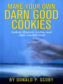 Make Your Own Darn Good Cookies: Cookies, Biscotti, Coffee, and Other Comfort Food
