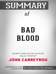 Summary of Bad Blood: Secrets and Lies in a Silicon Valley Startup by John Carreyrou   Conversation Starters