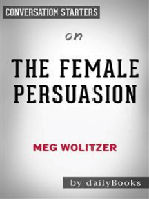 The Female Persuasion: A Novel by Meg Wolitzer| Conversation Starters
