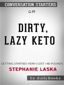 DIRTY, LAZY, KETO: Getting Started: How I Lost 140 Pounds by Stephanie Laska | Conversation Starters
