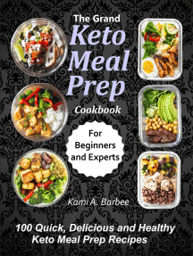 The Grand Keto Meal Prep Cookbook: 100 Quick, Delicious and Healthy Keto Meal Prep Recipes (for Beginners and Experts)
