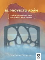 El proyecto Adán: y otras narraciones para buscadores de la Verdad