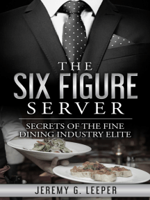 The Six Figure Server: Secrets of the Fine Dining Industry Elite