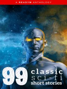 99 Classic Science-Fiction Short Stories: Works by Philip K. Dick, Ray Bradbury, Isaac Asimov, H.G. Wells, Edgar Allan Poe, Seabury Quinn, Jack London...and many more !