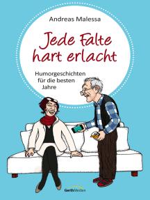 Jede Falte hart erlacht: Humorgeschichten für die besten Jahre.