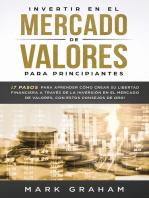 Invertir en el Mercado de Valores para Principiantes: ¡7 Pasos para Aprender Cómo Crear su Libertad Financiera a Través de la Inversión en el Mercado de Valores, con estos Consejos de Oro!