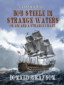 Bob Steele in Strange Waters Or Aboard a Strange Craft