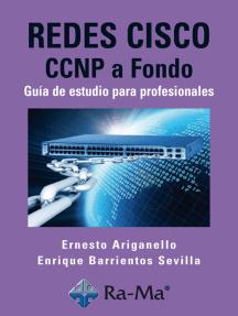 Redes CISCO. CCNP a fondo. Guía de estudio para profesionales: Certificación informática: Cisco