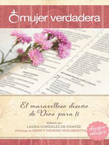 Mujer verdadera: El maravilloso diseño de Dios para tí