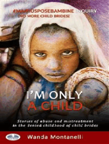 I'm Only A Child: Stories Of Abuse And Mistreatment In The Denied Childhood Of Child Brides