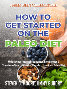 Paleo Diet for Beginners - How to Get Started on the Paleo Diet: Unlock your Internal Fat Burner, Live Longer & Transform Your Life with a High-Fat, Low-Carb Paleo Diet