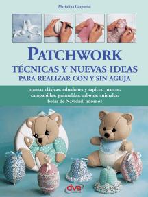 Patchwork técnicas y nuevas ideas para realizar con y sin aguja