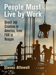 People Must Live by Work: Direct Job Creation in America, from FDR to Reagan