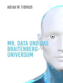 Mr. Data und das Braitenberg-Universum: Alles in einem Band