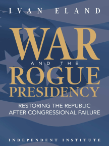 War and the Rogue Presidency: Restoring the Republic after Congressional Failure