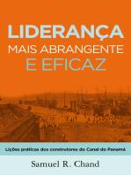 Liderança mais abrangente e eficaz: Lições práticas dos construtores do Canal do Panamá