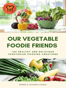 Our Vegetable Foodie Friends: 100 Healthy and Delicious Vegetarian Cooking Creations (Healthy Vegetarian Cookbook)