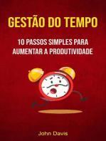 Gestão Do Tempo : 10 Passos Simples Para Aumentar A Produtividade: Gestão do Tempo