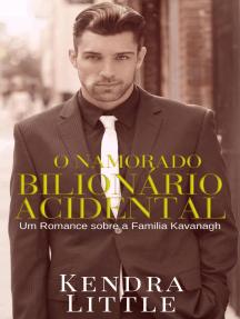 O Namorado Bilionário Acidental: Um romance sobre a Família Kavanagh