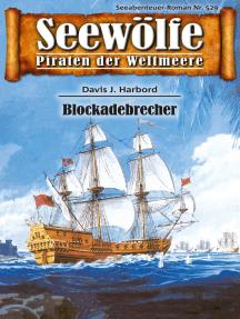 Seewölfe - Piraten der Weltmeere 529: Blockadebrecher