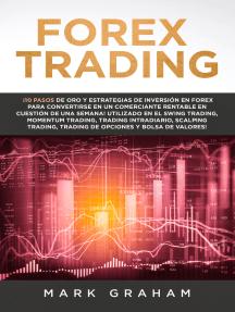 Forex Trading: ¡10 Pasos de Oro y Estrategias de Inversión en Forex para Convertirse en un Comerciante Rentable en Cuestión de Una Semana! Utilizado en el Swing Trading, Momentum Trading, Trading Int
