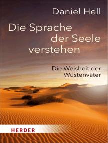 Die Sprache der Seele verstehen: Die Weisheit der Wüstenväter