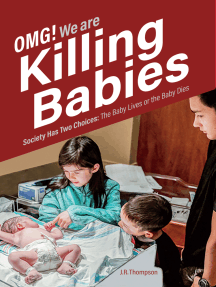 OMG. We Are Killing Babies: Society Has Two Choices: The Baby Lives or the Baby Dies