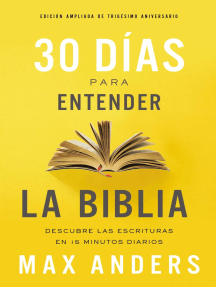30 días para entender la Biblia, Edición ampliada de trigésimo aniversario: Descubre las Escrituras en 15 minutos diarios