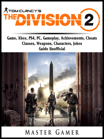 Tom Clancys The Division 2 Game, Xbox, PS4, PC, Gameplay, Achievements, Cheats, Classes, Weapons, Characters, Jokes, Guide Unofficial: Beat your Opponents & the Game!