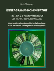 Enneagramm-Homöopathie: Heilung auf der tiefsten Ebene des Menschseins/Krankseins