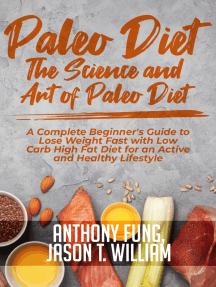 Paleo Diet - The Science and Art of Paleo Diet: A Complete Beginner's Guide to Lose Weight Fast with Low Carb High Fat Diet for an Active and Healthy Lifestyle