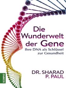 Die Wunderwelt der Gene: Ihre DNA als Schlüssel zur Gesundheit