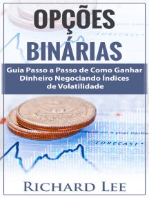 Opções Binárias: Guia Passo a Passo de Como Ganhar Dinheiro Negociando Índices de Volatilidade
