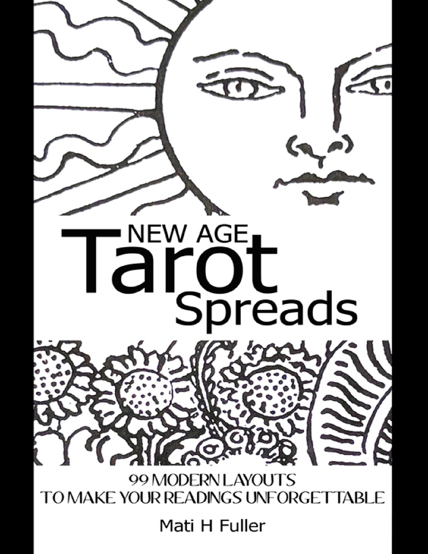 New Age Tarot Spreads: 99 Modern Layouts to Make Your Readings  Unforgettable by Mati H Fuller - Read Online