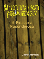 Shitty But Frankly — 6. Pissuaria Pudenderosa