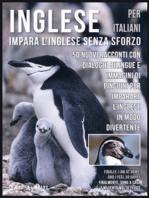 Inglese Per Italiani - Impara L'Inglese Senza Sforzo: 50 Nuovi racconti con dialoghi bilingue e 50 Nuovi immagini di Pinguini per imparare l'inglese in modo divertente