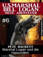 Marshal Logan und die Hassvollen (U.S. Marshal Bill Logan - Neue Abenteuer, Band 6)