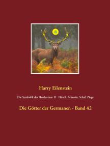 Die Symbolik der Herdentiere II Hirsch, Schwein, Schaf und Ziege: Die Götter der Germanen - Band 42