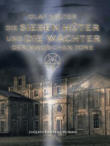 Die sieben Hüter und die Wächter der magischen Tore: Ein Jugend-Fantasy-Roman