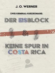 Der Eisblock & Keine Spur in Costa Rica: Zwei Kriminal-Kurzromane