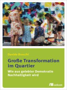 Große Transformation im Quartier: Wie aus gelebter Demokratie Nachhaltigkeit wird