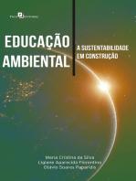 Educação Ambiental: A Sustentabilidade em Construção